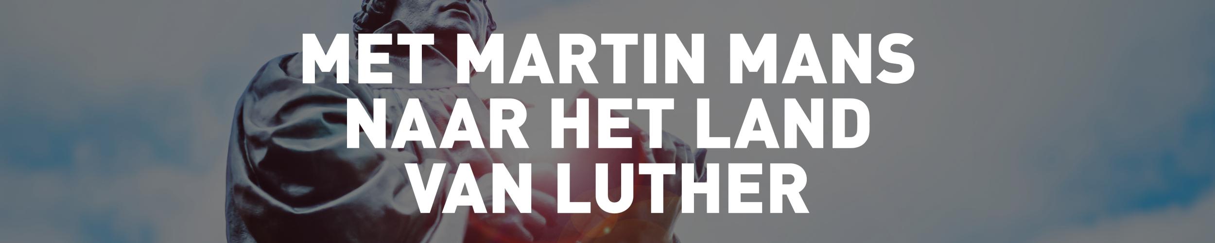 Samen met Martin Mans naar het Land van Luther, schrijf u hier in!